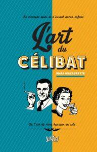 art_du_celibat_maia_mazaurette